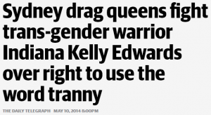 http://www.dailytelegraph.com.au/entertainment/sydney-confidential/sydney-drag-queens-fight-transgender-warrior-indiana-kelly-edwards-over-right-to-use-the-word-tranny/story-fni0cvc9-1226912905953