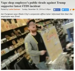 https://legalinsurrection.com/2018/12/vape-shop-employees-public-tirade-against-trump-supporter-latest-tds-incident/
